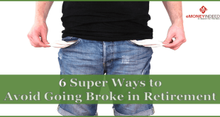 6 Super Ways to Avoid Going Broke in Retirement