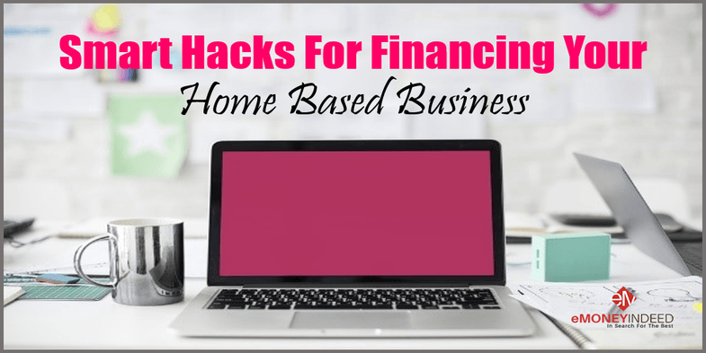 Smart Hacks For Financing Your Home Based Business