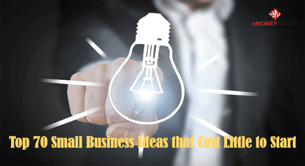 Top 70 Small Business Ideas that Cost Little to Start