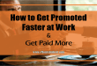 How to Get Promoted Faster at Work and Get Paid More