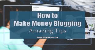 How to Make Money Blogging - Amazing Tips
