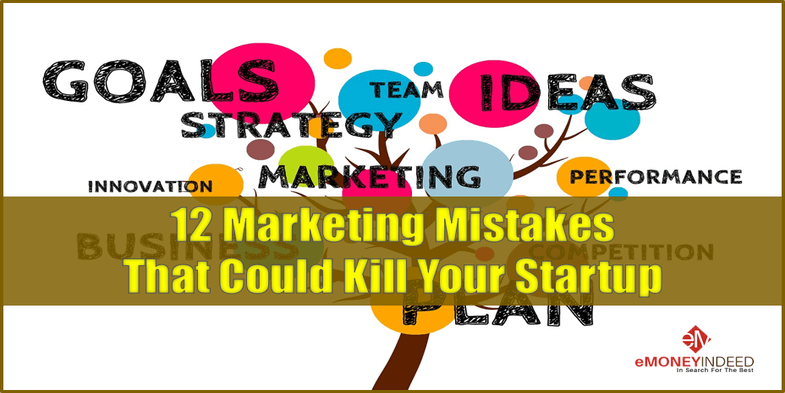 12 Marketing Mistakes that Could Kill Your Startup
