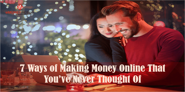 Ways of Making Money Online That You've Never Thought Of