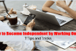 How to Become Independent by Working Online - 7 Tips and Tricks