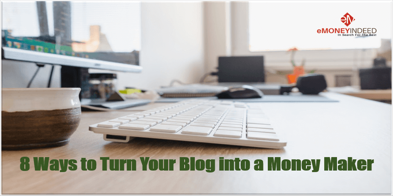 8 Ways to Turn Your Blog into a Money Maker