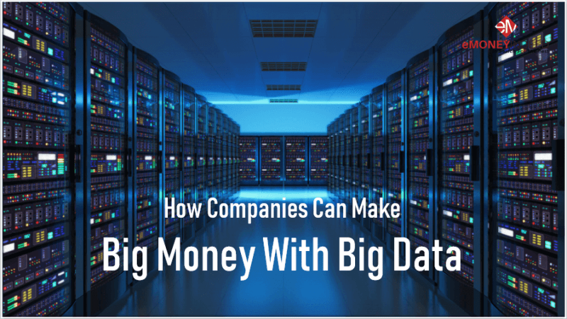 How Companies Can Make Big Money With Big Data