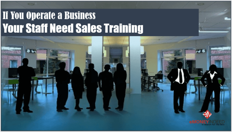 If You Operate a Business, Your Staff Need Sales Training