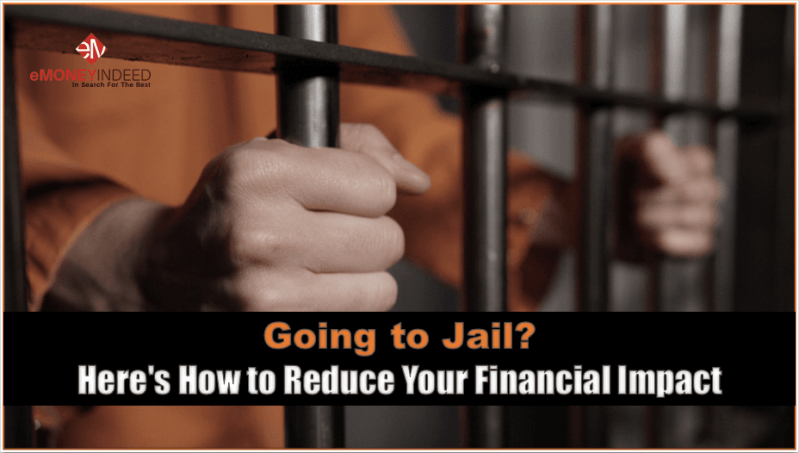Going to Jail - How to Limit the Damage to Your Personal Finances