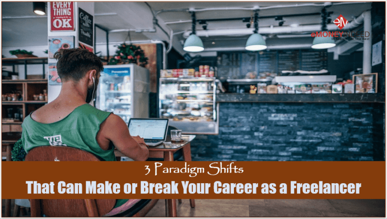 Paradigm Shifts That Can Make or Break Your Career as a Freelancer