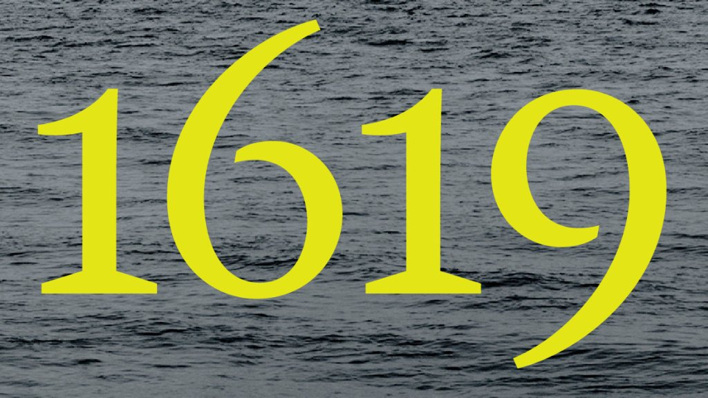 "Reads ""1619"" in large yellow numbers against a background of calm, but grey ocean."