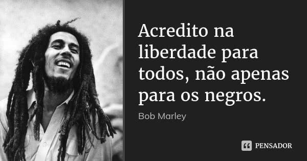 bob_marley_acredito_na_liberdade_para_todos_nao_apenas_l25qdol