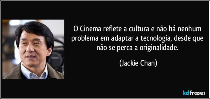 frase-o-cinema-reflete-a-cultura-e-nao-ha-nenhum-problema-em-adaptar-a-tecnologia-desde-que-nao-se-jackie-chan-162283