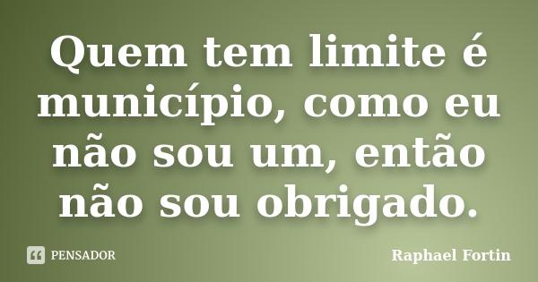 Frases De Quem Tem Limite é Município