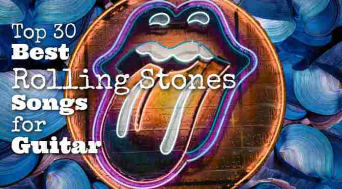 Top 30 Best Rolling Stones Songs for Guitar
