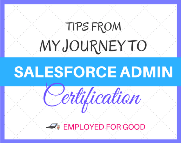 My Journey to Salesforce Admin Certification   Employed for Good