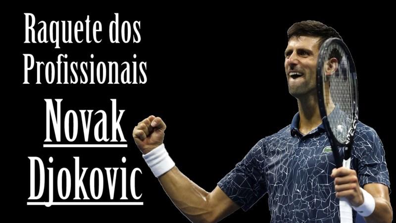 Raquete dos Profissionais - Novak Djokovic