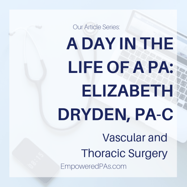 A Day in the Life of a Physician Assistant, Elizabeth Dryden, PA-C, Vascular and Thoracic Surgery on EmpoweredPAs.com