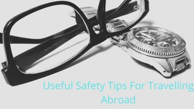 Photo of Useful Safety Tips For Travelling Abroad