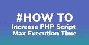 Photo of Increasing Max Execution to Php