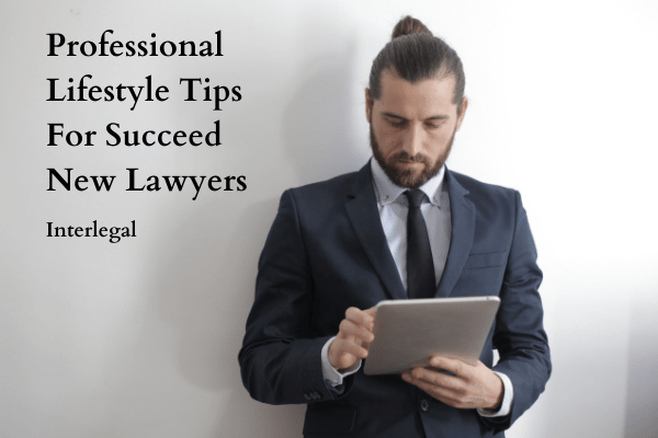 Professional Lifestyle tips for New Lawyers