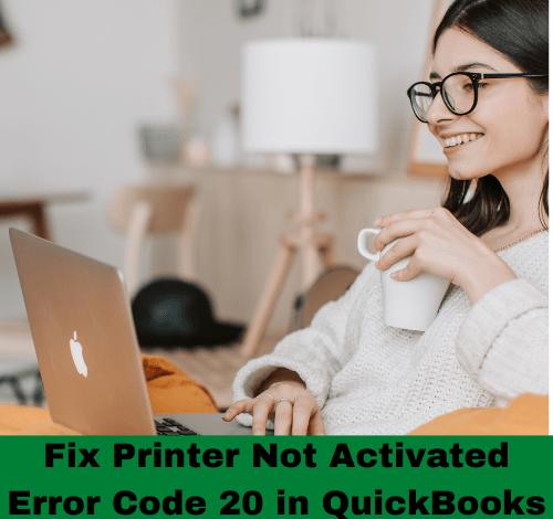 fix Printer not activated Error Code 20 in Quickbooks
