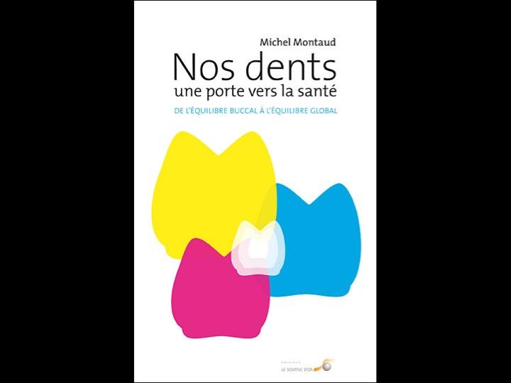 Nos dents, une porte vers la santé par Michel Montaud