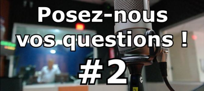 [Podcast] Posez-nous vos questions ! #2