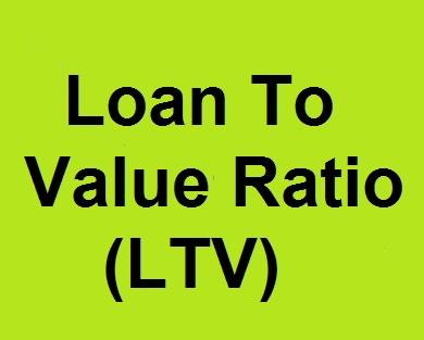 Loan To Value Ratio (LTV)