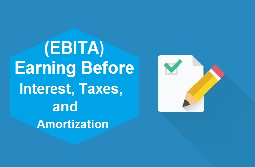 Definition of (EBITA) Earning Before Interest, Taxes, and Amortization