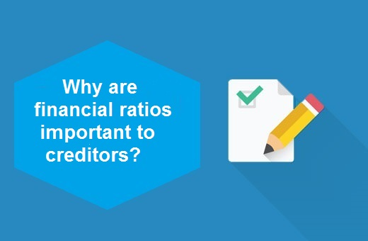 Why are financial ratios important to creditors?