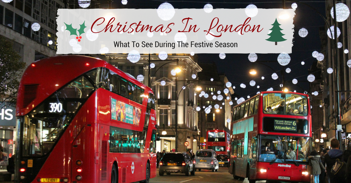 Christmas In London – What To See During The Festive Season