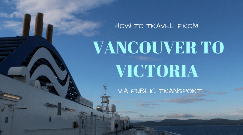 Victoria BC – Part 1: How To Travel From Vancouver To Victoria Via Public Transport