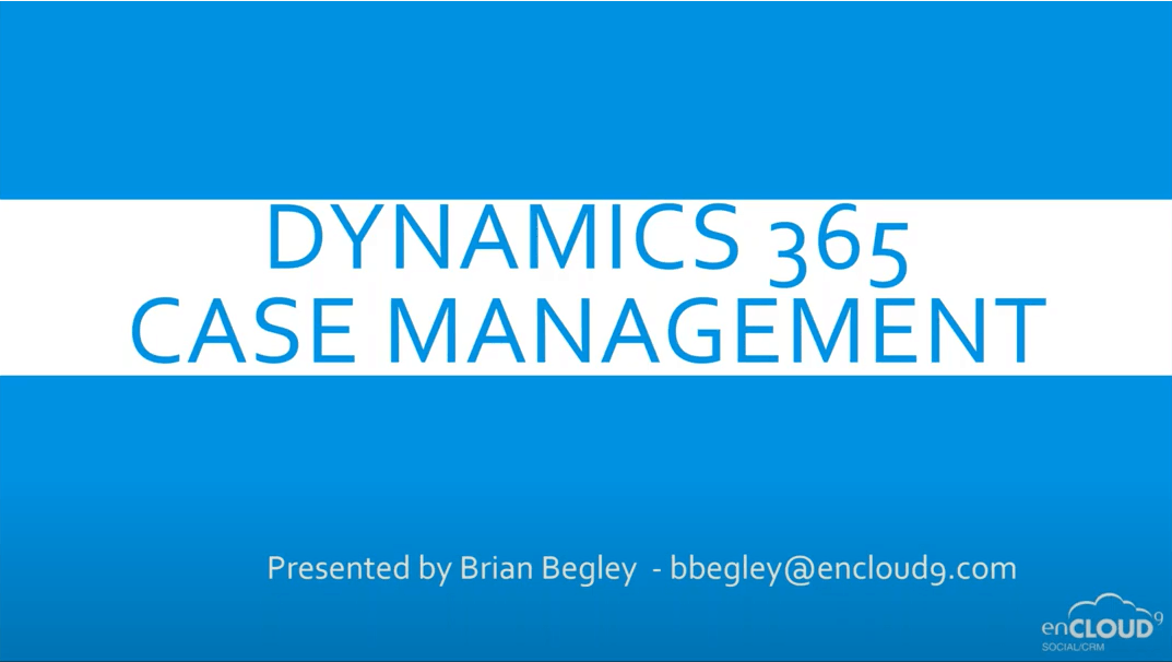 August Webinar – Case Management in Dynamics 365 for Customer Service