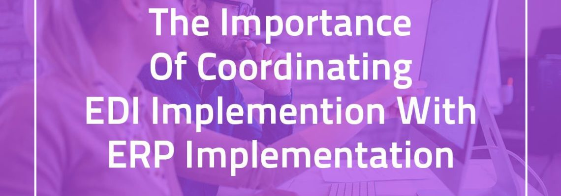 The Importance of coordinating EDI implemention with ERP Implementation banner image