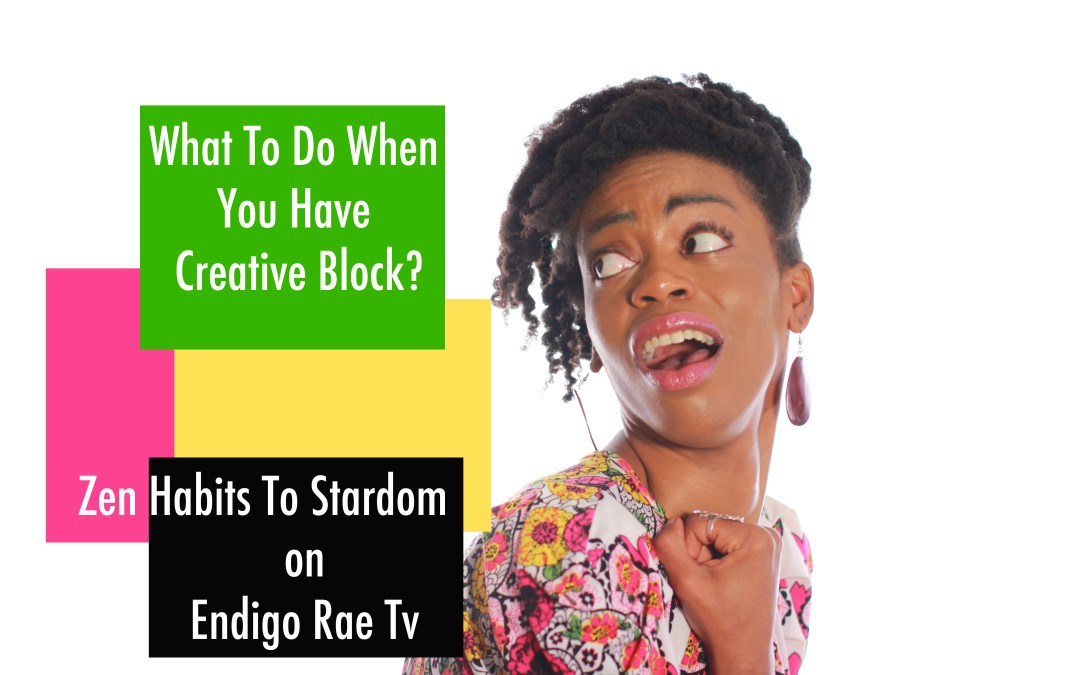 What To Do When You Have Creative Block? (Zen Habits To Stardom Episode 9)
