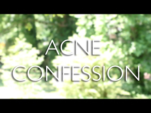 Acne – Confession Time