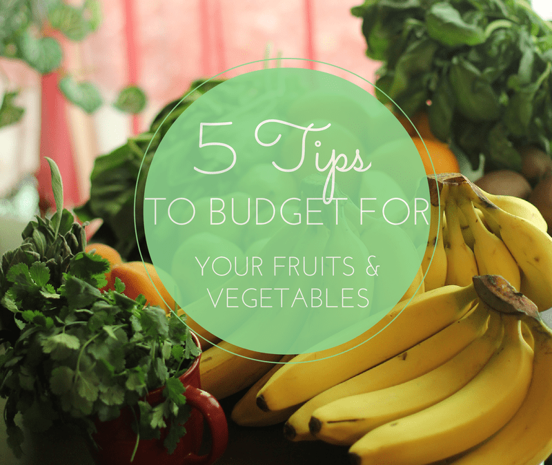 5 Tips To Budget For Your Fruits & Vegetables