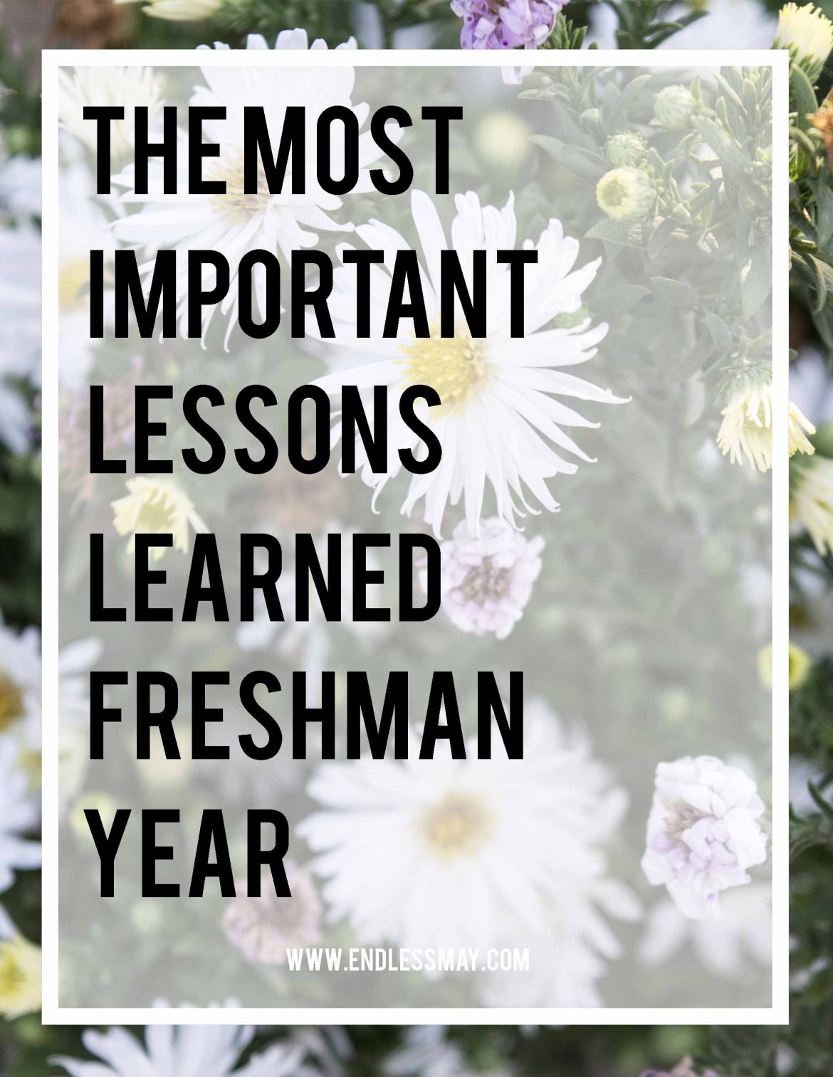 Some of the most important lessons learned during freshman year of college. How do they compare to your lessons that you learned?