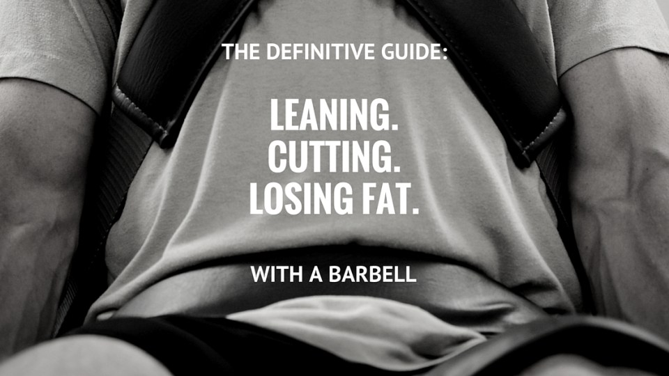 Barbell Training: Leaning, Cutting and Losing Fat