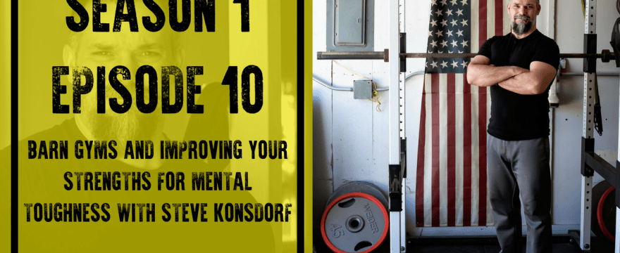 S1E10: Barn Gyms and Improving Your Strengths for Mental Toughness with Steve Konsdorf