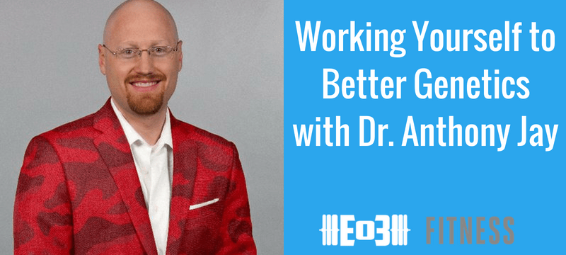 Working Yourself to Better Genetics with Dr. Anthony Jay