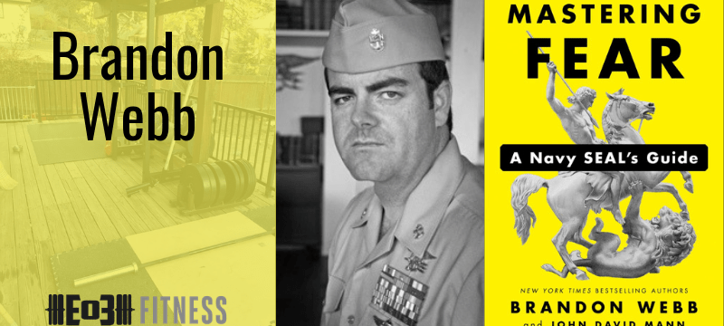 Mastering Fear, A Navy SEAL's Guide with Brandon Webb