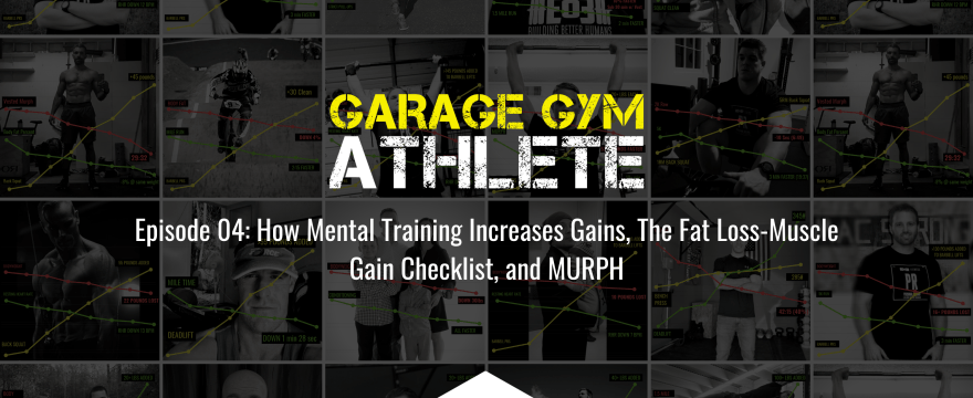 How Mental Training Increases Gains, The Fat Loss-Muscle Gain Checklist, and MURPH