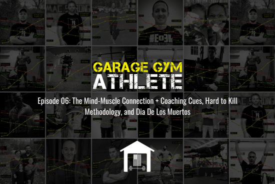 garage gym, garage gym athlete, end of three fitness, fitness, mind-muscle connection, coaching cues, hard to kill methodology, did de los muertos