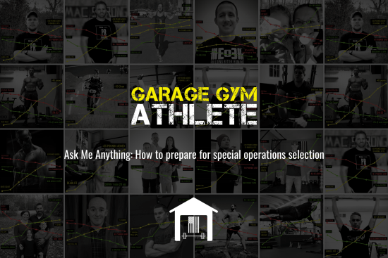 garage gym, garage gym athlete, end of three fitness, fitness, ask me anything, how to prepare for special operations selection