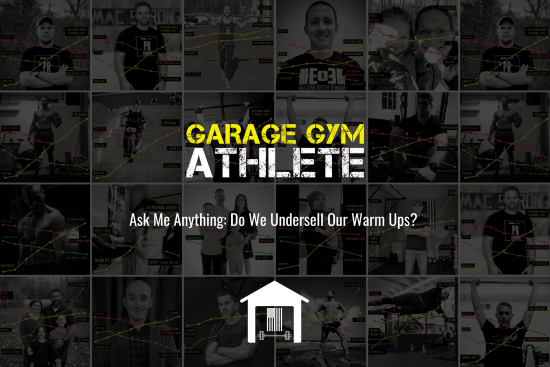 garage gym, garage gym athlete, end of three fitness, fitness, ask me anything, do we undersell our warm up
