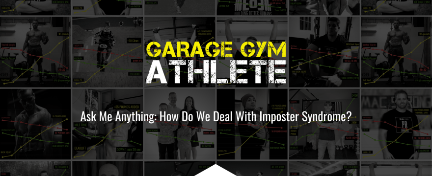 garage gym, garage gym athlete, end of three fitness, fitness, ask me anything, How Do We Deal With Imposter Syndrome?