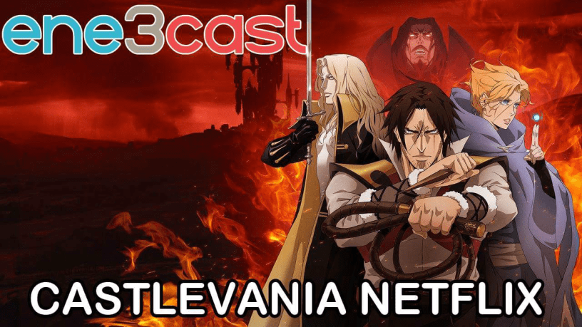 ene3cast 123 - Castlevania Netflix