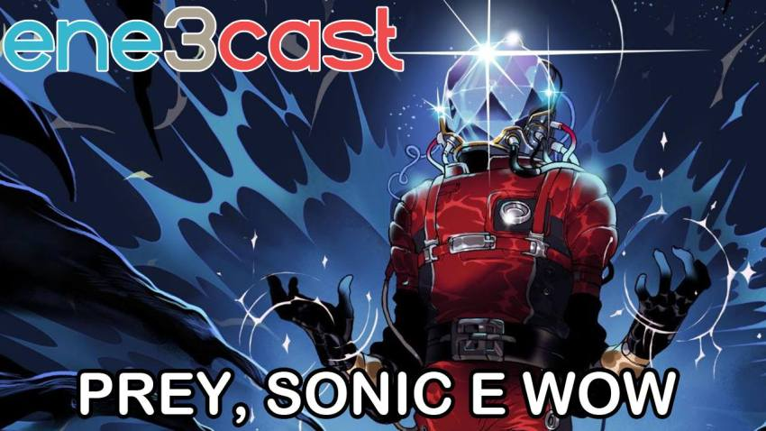 ene3cast 128 - Prey, Sonic Mania e World of Warcraft