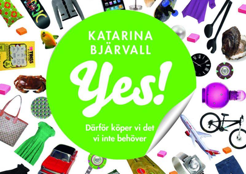 Sluta shoppa - en bok om konsumtion av K. Bjärvall. Yes heter den. Detta är bokomslaget